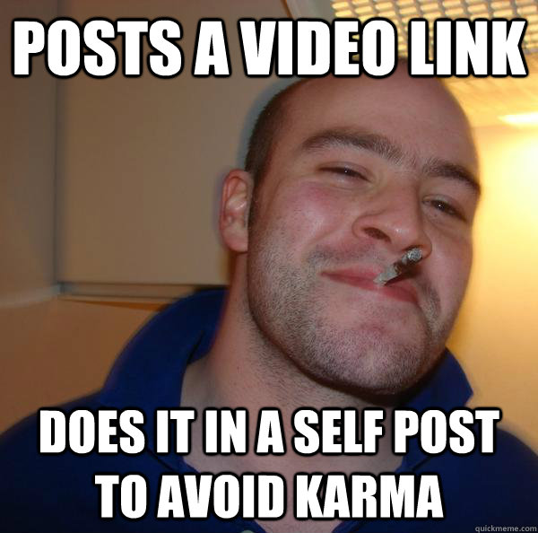 Posts a video link does it in a self post to avoid karma - Posts a video link does it in a self post to avoid karma  Misc