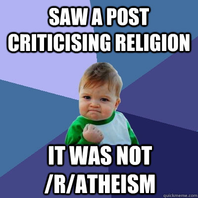 Saw a post criticising religion It was not /r/atheısm  Success Kid