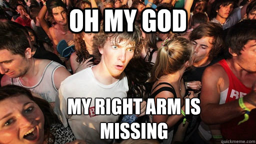 oh my god my right arm is missing - oh my god my right arm is missing  Sudden Clarity Clarence
