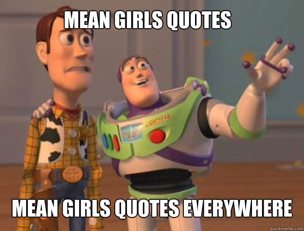 Mean girls quotes Mean girls quotes Everywhere - Mean girls quotes Mean girls quotes Everywhere  Buzz Lightyear