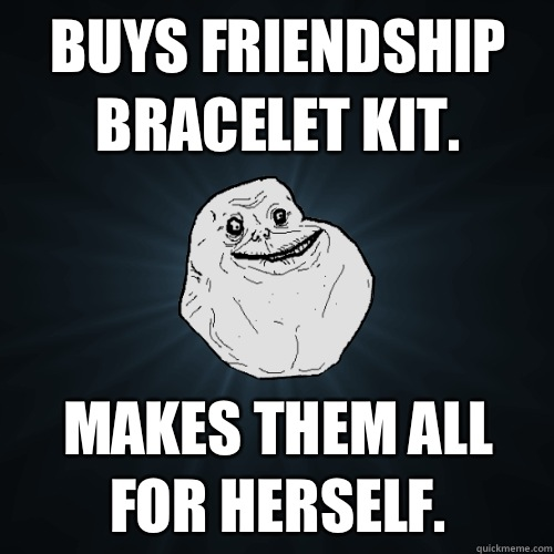 Friendship Bracelet Memes Buys Friendship Bracelet Kit