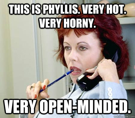 this is phyllis. very hot. very horny. very open-minded. - this is phyllis. very hot. very horny. very open-minded.  Phone Sex Phyllis