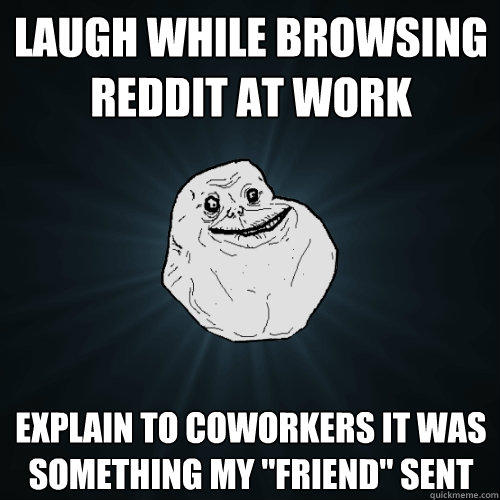 Laugh while browsing reddit at work explain to coworkers it was something my
