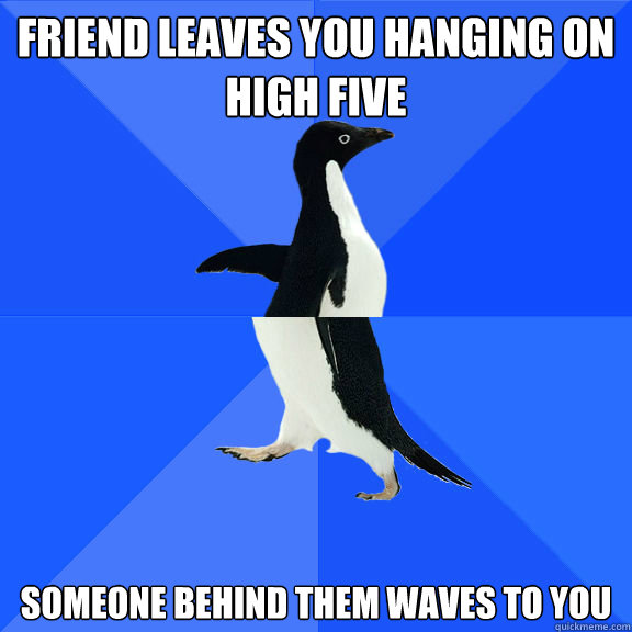 friend leaves you hanging on high Five someone behind them waves to you