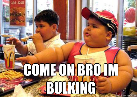 come on bro im bulking  Fat Mcdonalds kid