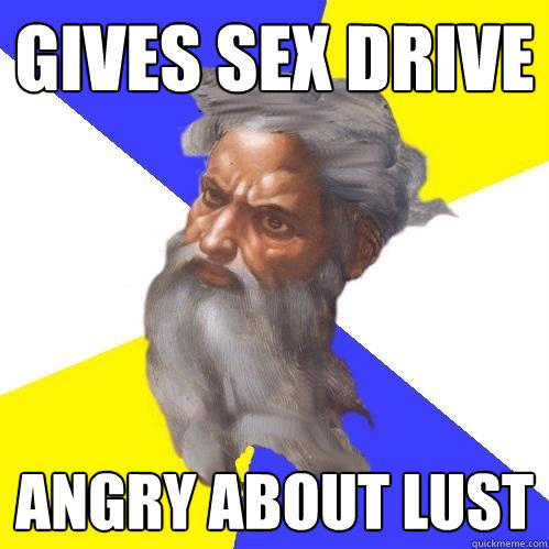 gives sex drive angry about lust - gives sex drive angry about lust  Advice God