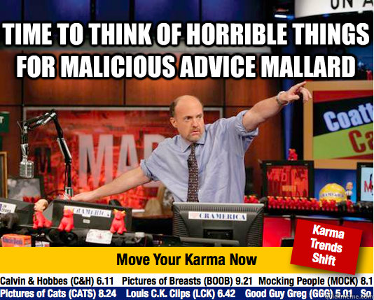 time to think of horrible things for Malicious Advice Mallard  - time to think of horrible things for Malicious Advice Mallard   Mad Karma with Jim Cramer