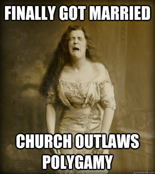 Finally got married church outlaws polygamy - Finally got married church outlaws polygamy  1890s Problems
