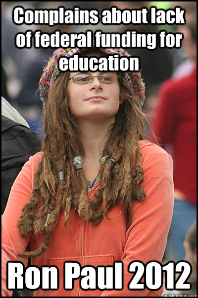 Complains about lack of federal funding for education Ron Paul 2012  College Liberal