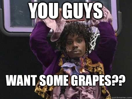 You guys Want some grapes??