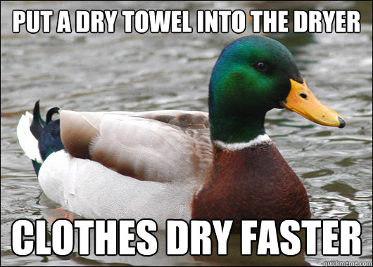 put a dry towel into the dryer clothes dry faster - put a dry towel into the dryer clothes dry faster  Actual Advice Mallard