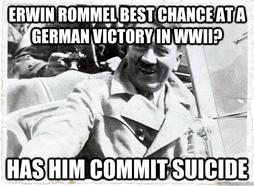 Erwin Rommel best chance at a German Victory in WWII? Has him commit suicide