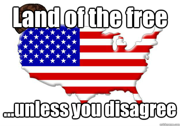 Land of the free ...unless you disagree - Land of the free ...unless you disagree  Scumbag america