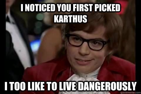 I noticed you first picked karthus i too like to live dangerously - I noticed you first picked karthus i too like to live dangerously  Dangerously - Austin Powers