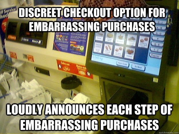 discreet checkout option for embarrassing purchases loudly announces each step of embarrassing purchases  Scumbag Self Checkout