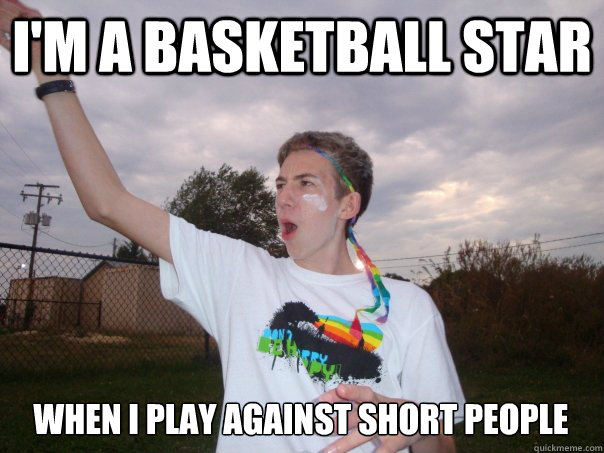 I'm a basketball star when I play against short people - I'm a basketball star when I play against short people  Misc