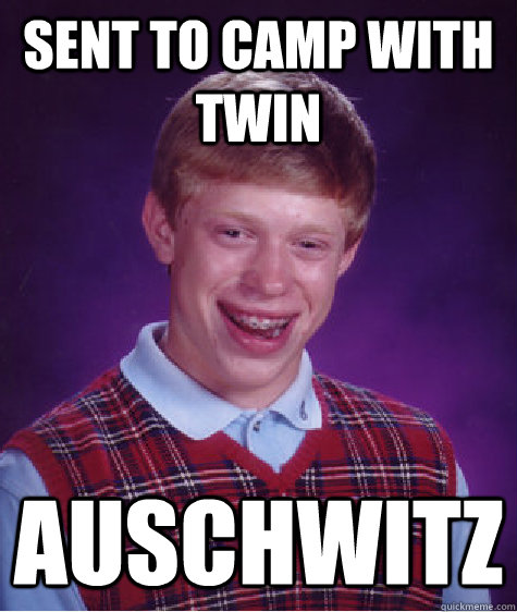 sent to camp with twin Auschwitz - sent to camp with twin Auschwitz  Badluckbrian