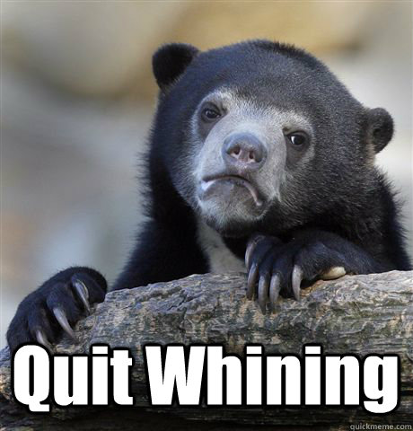 Quit Whining -  Quit Whining  Confession Bear