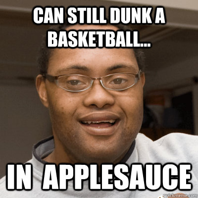 Can Still Dunk a Basketball... In  Applesauce - Can Still Dunk a Basketball... In  Applesauce  Dunkman
