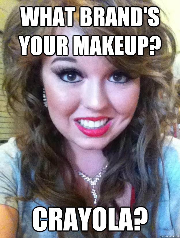 What Brand's your makeup? Crayola?  Creepy Makeup Girl