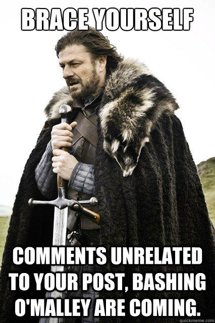 Brace yourself comments unrelated to your post, bashing O'Malley are coming.