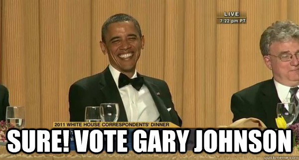 sure! vote gary johnson -  sure! vote gary johnson  Obama Knows