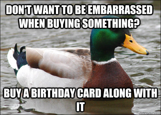 Don't want to be embarrassed when buying something? Buy a birthday card along with it - Don't want to be embarrassed when buying something? Buy a birthday card along with it  Actual Advice Mallard