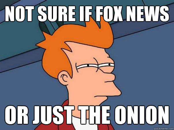 not sure if fox news or just the onion - not sure if fox news or just the onion  Futurama Fry