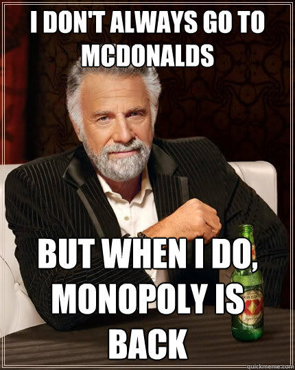 I don't always go to mcdonalds but when I do, monopoly is back - I don't always go to mcdonalds but when I do, monopoly is back  The Most Interesting Man In The World