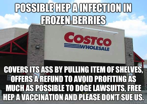 Possible Hep A infection in frozen berries Covers its ass by pulling item of shelves, offers a refund to avoid profiting as much as possible to doge lawsuits, Free hep A vaccination and please don't sue us.