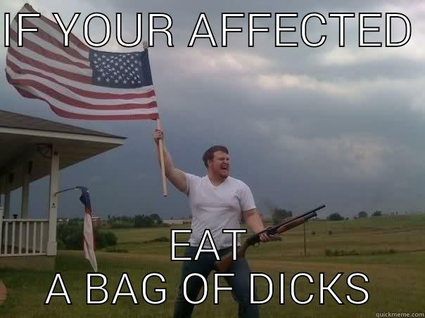 IF YOUR AFFECTED  EAT A BAG OF DICKS Overly Patriotic American