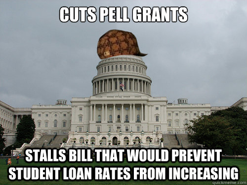 CUTS PELL GRANTS STALLS BILL THAT WOULD PREVENT STUDENT LOAN RATES FROM INCREASING - CUTS PELL GRANTS STALLS BILL THAT WOULD PREVENT STUDENT LOAN RATES FROM INCREASING  Douchebag US Congress