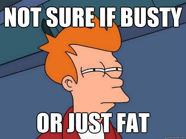Not sure if busty or just fat - Not sure if busty or just fat  Futurama Fry