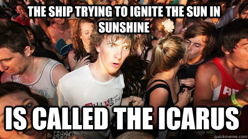 The Ship trying to ignite the sun In Sunshine Is Called the Icarus - The Ship trying to ignite the sun In Sunshine Is Called the Icarus  Sudden Clarity Clarence