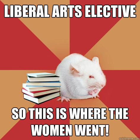 liberal arts elective so this is where the women went! - liberal arts elective so this is where the women went!  Science Major Mouse