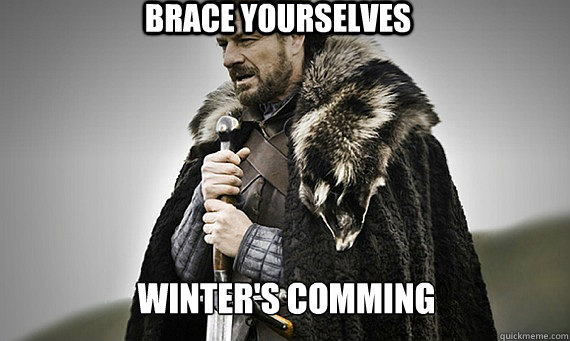 BRACE YOURSELVES Winter's Comming