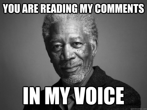 You are reading my comments in my voice