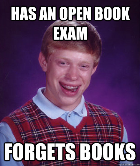 Has an open book exam forgets books - Has an open book exam forgets books  Bad Luck Brian