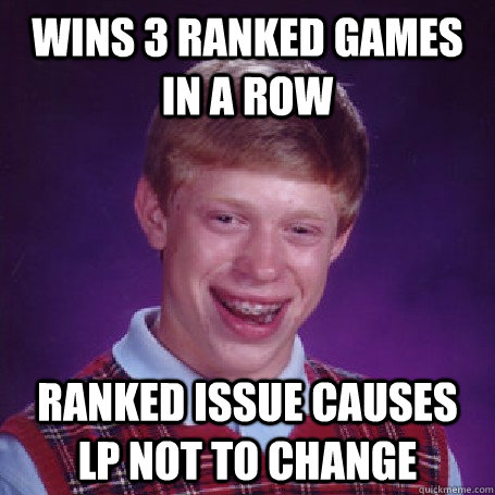 Wins 3 ranked games in a row Ranked issue causes LP not to change - Wins 3 ranked games in a row Ranked issue causes LP not to change  BadLuck Brian