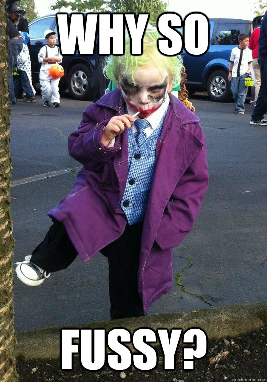 Why so  fussy? - Why so  fussy?  Joker kid