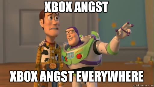 Xbox angst Xbox angst everywhere - Xbox angst Xbox angst everywhere  Everywhere