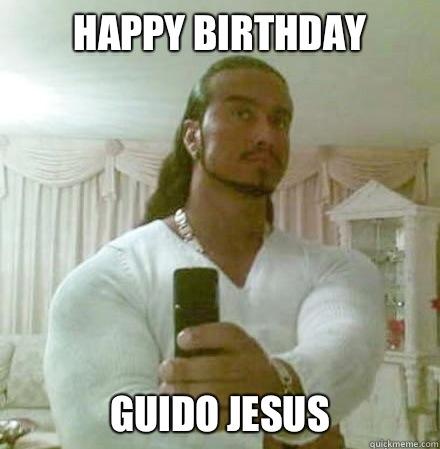 9abef89ba83e18b28bf693f04d4515f7f39a2247e53272e82400f4e976cbec54 happy birthday guido jesus guido jesus quickmeme,Happy Birthday Jesus Meme
