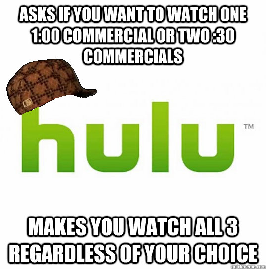 Asks if you want to watch one 1:00 commercial or two :30 commercials makes you watch all 3 regardless of your choice