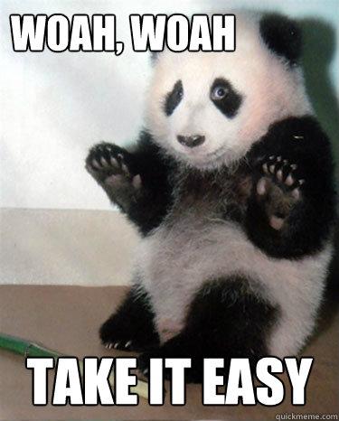 Woah, Woah Take it easy - Woah, Woah Take it easy  Panda Take It Easy