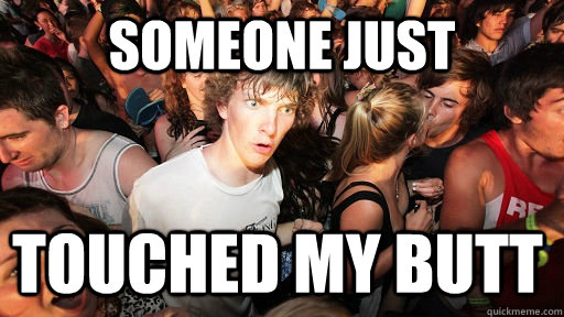 Someone just Touched my butt - Someone just Touched my butt  Sudden Clarity Clarence
