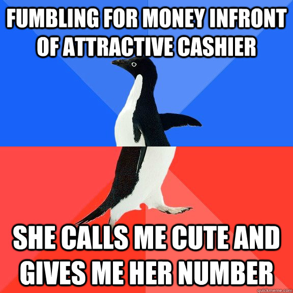fumbling for money infront of attractive cashier She calls me cute and gives me her number - fumbling for money infront of attractive cashier She calls me cute and gives me her number  Socially Awkward Awesome Penguin