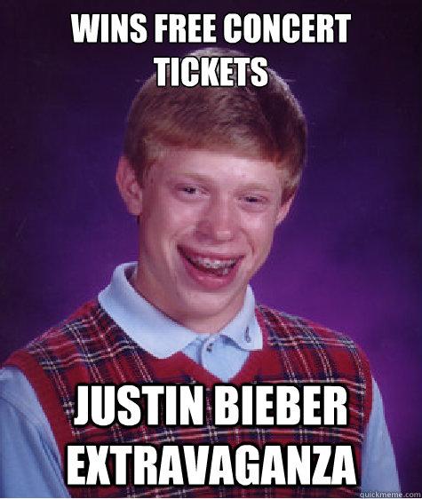 wins free concert tickets  Justin Bieber extravaganza  - wins free concert tickets  Justin Bieber extravaganza   Bad Luck Brian