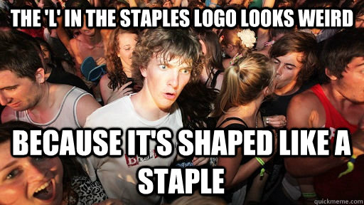 The 'L' in the Staples logo looks weird because it's shaped like a staple - The 'L' in the Staples logo looks weird because it's shaped like a staple  Sudden Clarity Clarence