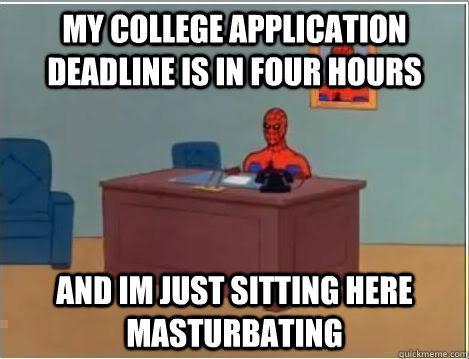 My college application deadline is in four hours and im just sitting here masturbating - My college application deadline is in four hours and im just sitting here masturbating  Spiderman Desk