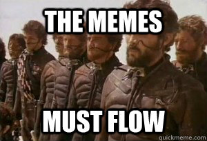The memes must flow